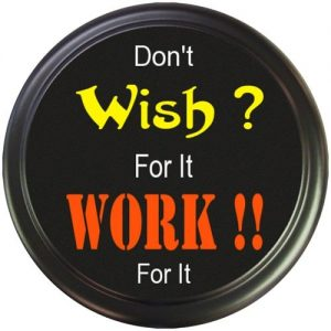 Don't Wish for it, Work